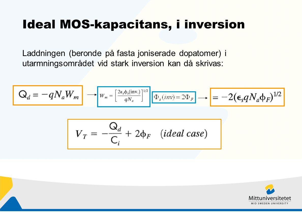 Ideal MOS-kapacitans, i inversion Laddningen (beronde på fasta joniserade dopatomer) i utarmningsområdet vid stark inversion kan då skrivas: