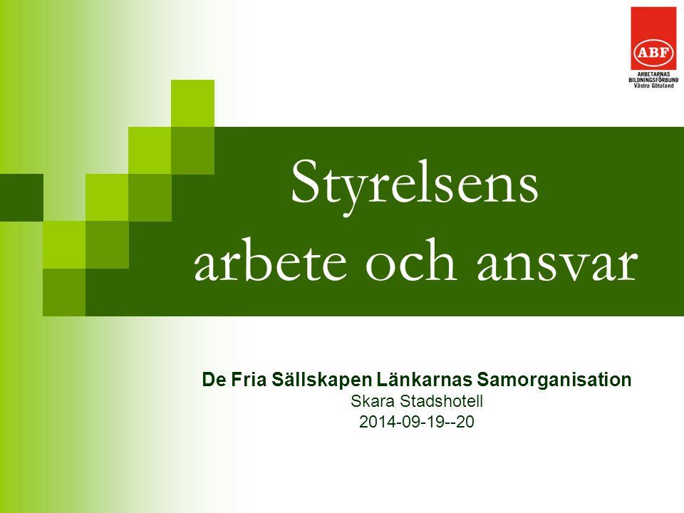 ABF Västra Götaland/OW 2014 Styrelsen Väljs av stämman/årsmötet Mandattid gäller (kan upphöra i förtid) Gäller även suppleanter Alltid komplett styrelse Har uppdraget att sköta föreningens ekonomiska/rättsliga angelägenheter med tillhörande redovisningsskyldighet.