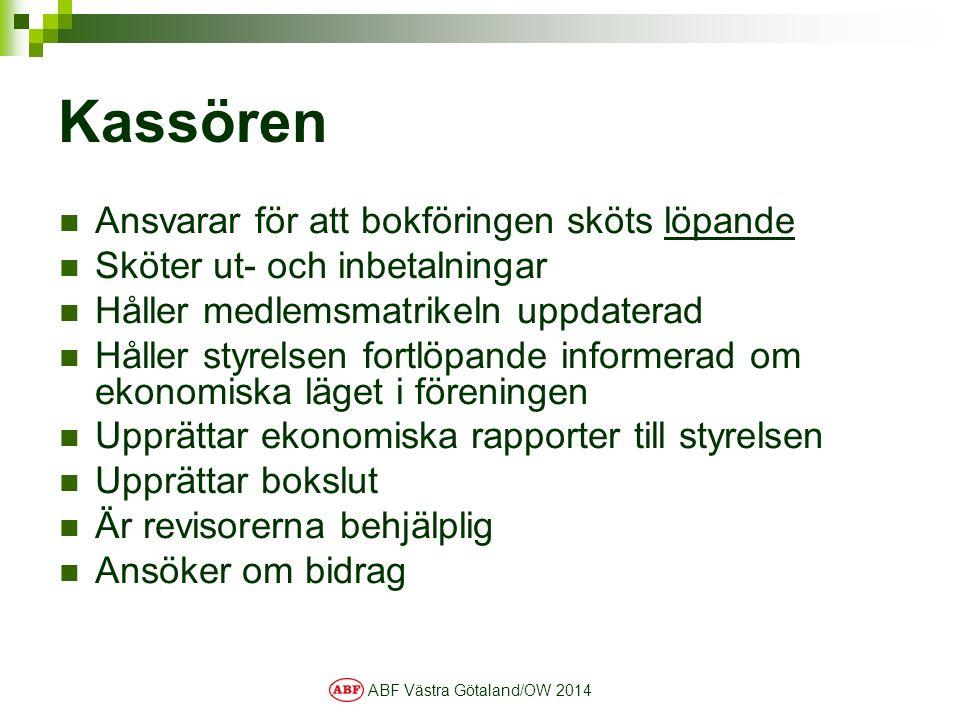 ABF Västra Götaland/OW 2014 Kassören Ansvarar för att bokföringen sköts löpande Sköter ut- och inbetalningar Håller medlemsmatrikeln uppdaterad Håller