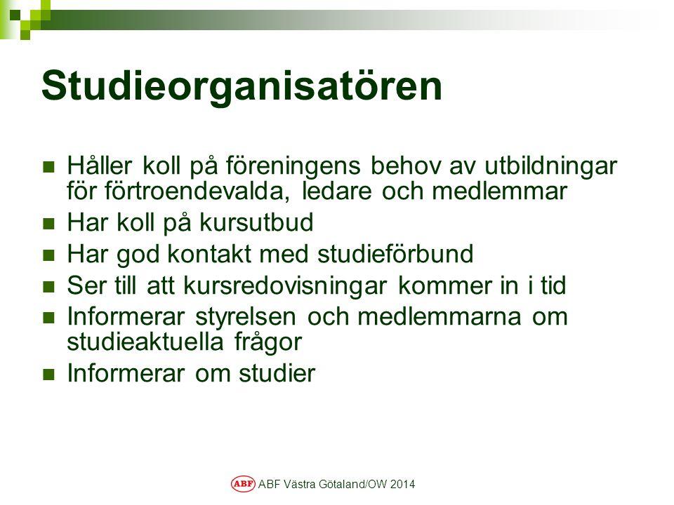 ABF Västra Götaland/OW 2014 Studieorganisatören Håller koll på föreningens behov av utbildningar för förtroendevalda, ledare och medlemmar Har koll på