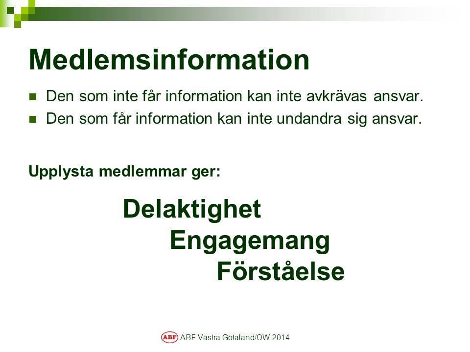 ABF Västra Götaland/OW 2014 Medlemsinformation Den som inte får information kan inte avkrävas ansvar. Den som får information kan inte undandra sig an