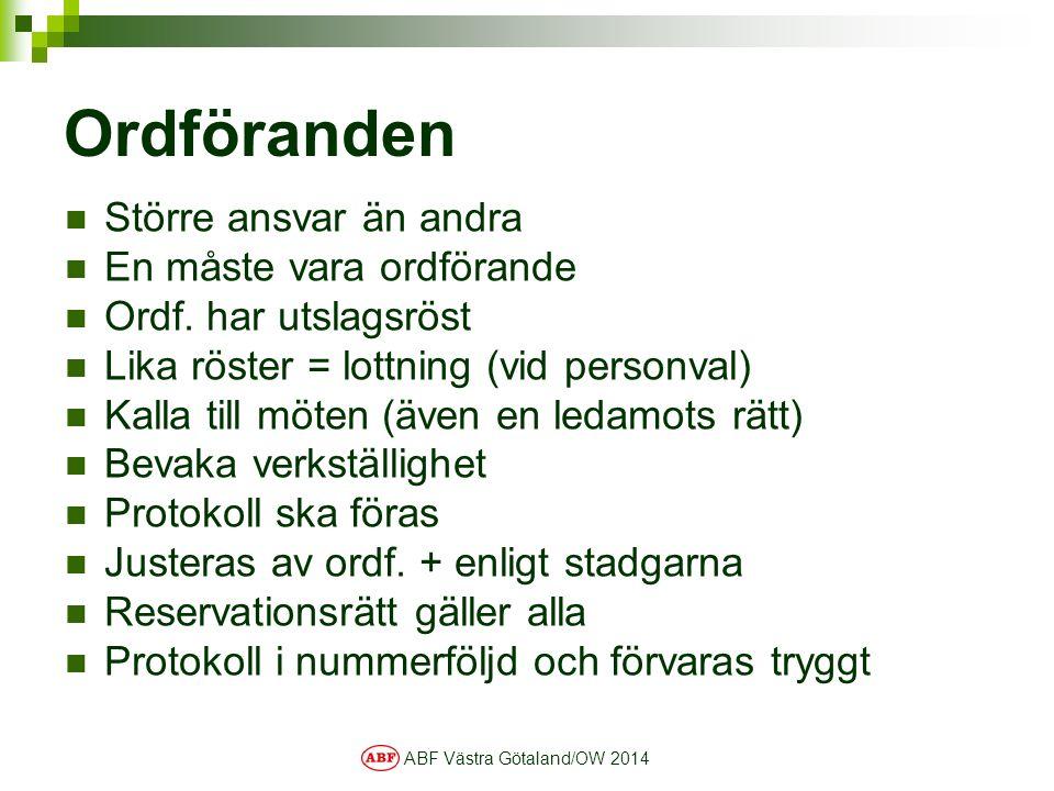 ABF Västra Götaland/OW 2014 Ordföranden Större ansvar än andra En måste vara ordförande Ordf. har utslagsröst Lika röster = lottning (vid personval) K