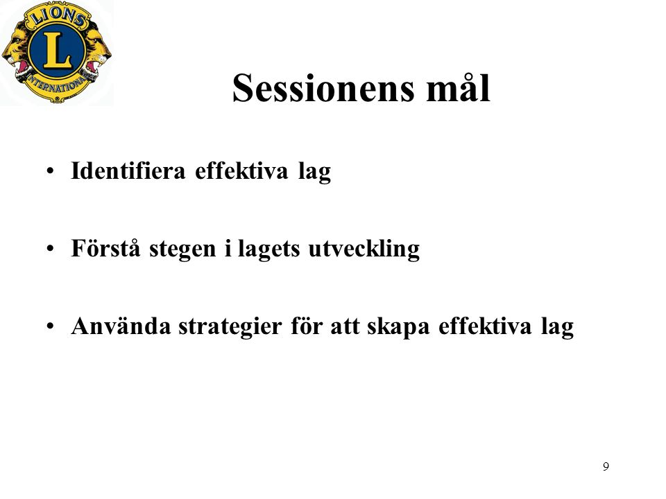 9 Sessionens mål Identifiera effektiva lag Förstå stegen i lagets utveckling Använda strategier för att skapa effektiva lag