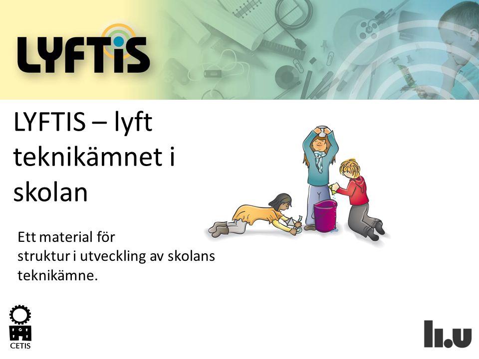 LYFTIS – lyft teknikämnet i skolan Ett material för struktur i utveckling av skolans teknikämne.