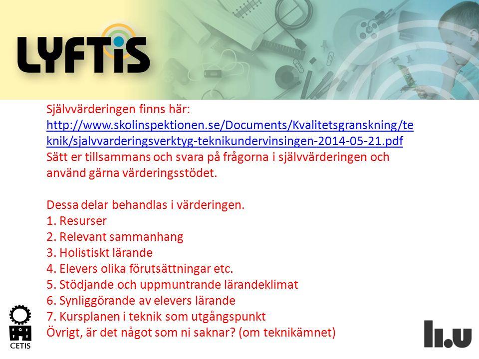Självvärderingen finns här: http://www.skolinspektionen.se/Documents/Kvalitetsgranskning/te knik/sjalvvarderingsverktyg-teknikundervinsingen-2014-05-2