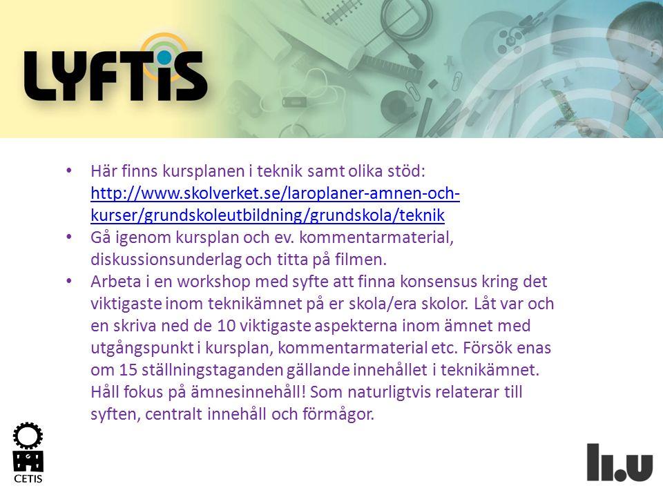 Här finns kursplanen i teknik samt olika stöd: http://www.skolverket.se/laroplaner-amnen-och- kurser/grundskoleutbildning/grundskola/teknik http://www