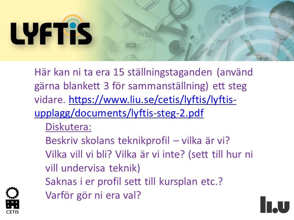 Här kan ni ta era 15 ställningstaganden (använd gärna blankett 3 för sammanställning) ett steg vidare. https://www.liu.se/cetis/lyftis/lyftis- upplagg