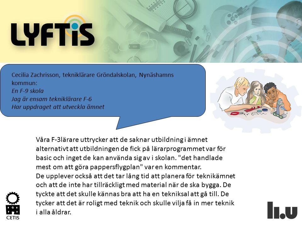 Cecilia Zachrisson, tekniklärare Gröndalskolan, Nynäshamns kommun: En F-9 skola Jag är ensam tekniklärare F-6 Har uppdraget att utveckla ämnet Våra F-