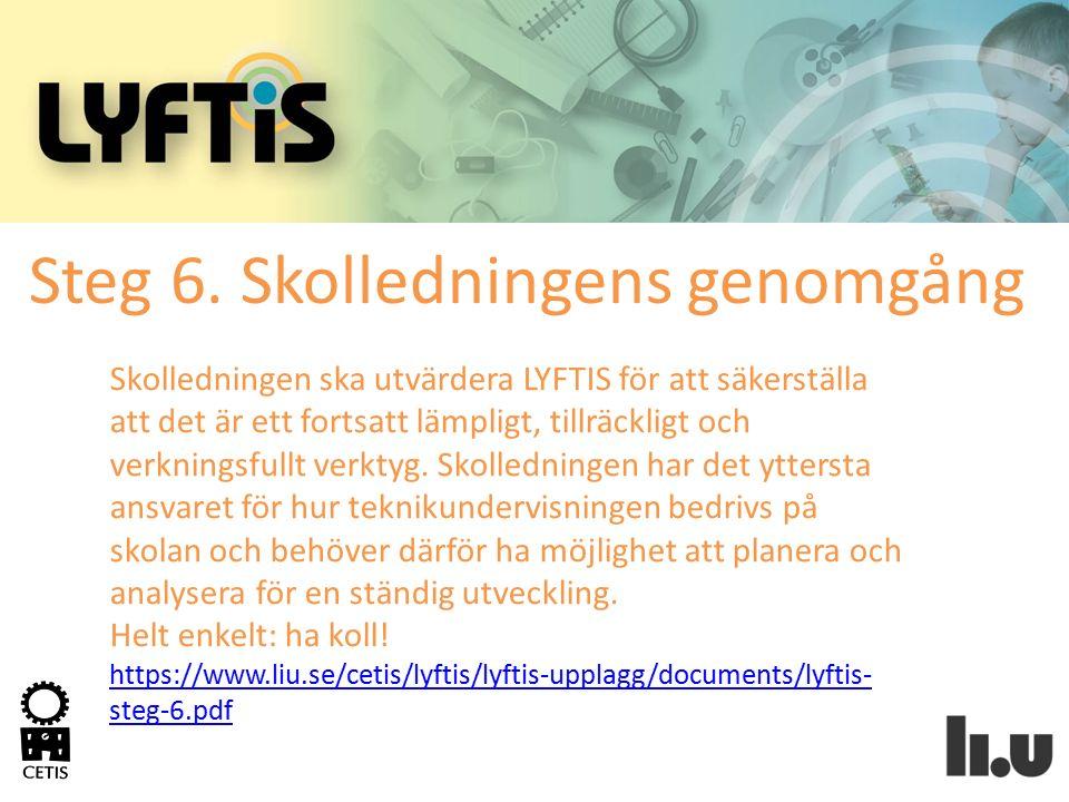 Skolledningen ska utvärdera LYFTIS för att säkerställa att det är ett fortsatt lämpligt, tillräckligt och verkningsfullt verktyg. Skolledningen har de