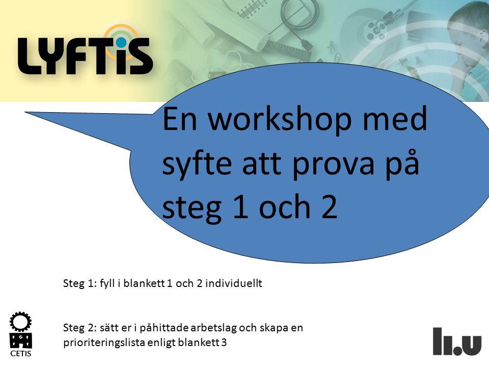 En workshop med syfte att prova på steg 1 och 2 Steg 1: fyll i blankett 1 och 2 individuellt Steg 2: sätt er i påhittade arbetslag och skapa en priori