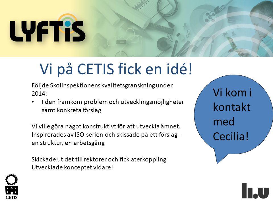 Vi på CETIS fick en idé! Följde Skolinspektionens kvalitetsgranskning under 2014: I den framkom problem och utvecklingsmöjligheter samt konkreta försl