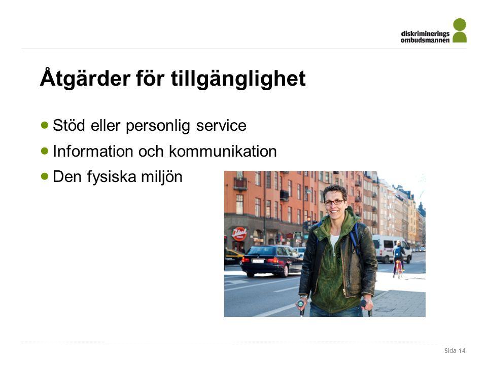 Åtgärder för tillgänglighet  Stöd eller personlig service  Information och kommunikation  Den fysiska miljön Sida 14