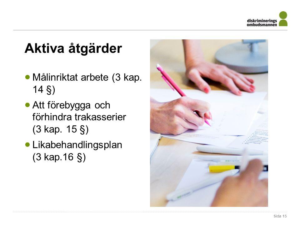 Aktiva åtgärder  Målinriktat arbete (3 kap. 14 §)  Att förebygga och förhindra trakasserier (3 kap. 15 §)  Likabehandlingsplan (3 kap.16 §) Sida 15