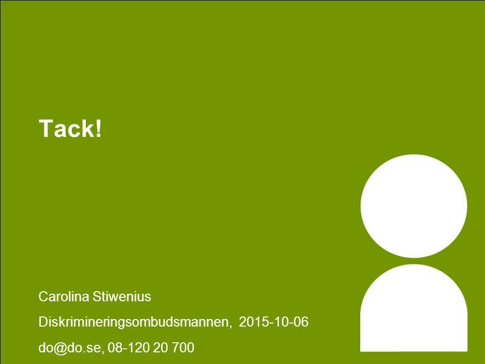 Tack! Carolina Stiwenius Diskrimineringsombudsmannen, 2015-10-06 do@do.se, 08-120 20 700