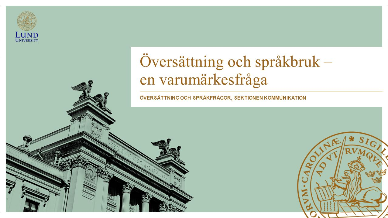 Översättning och språkbruk – en varumärkesfråga ÖVERSÄTTNING OCH SPRÅKFRÅGOR, SEKTIONEN KOMMUNIKATION