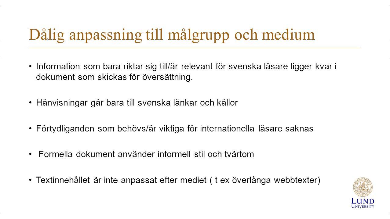 Dålig anpassning till målgrupp och medium Information som bara riktar sig till/är relevant för svenska läsare ligger kvar i dokument som skickas för översättning.