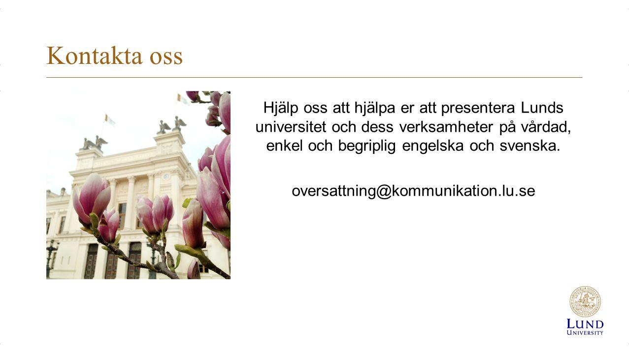 Kontakta oss Hjälp oss att hjälpa er att presentera Lunds universitet och dess verksamheter på vårdad, enkel och begriplig engelska och svenska.