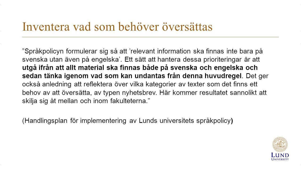 Inventera vad som behöver översättas Språkpolicyn formulerar sig så att 'relevant information ska finnas inte bara på svenska utan även på engelska'.