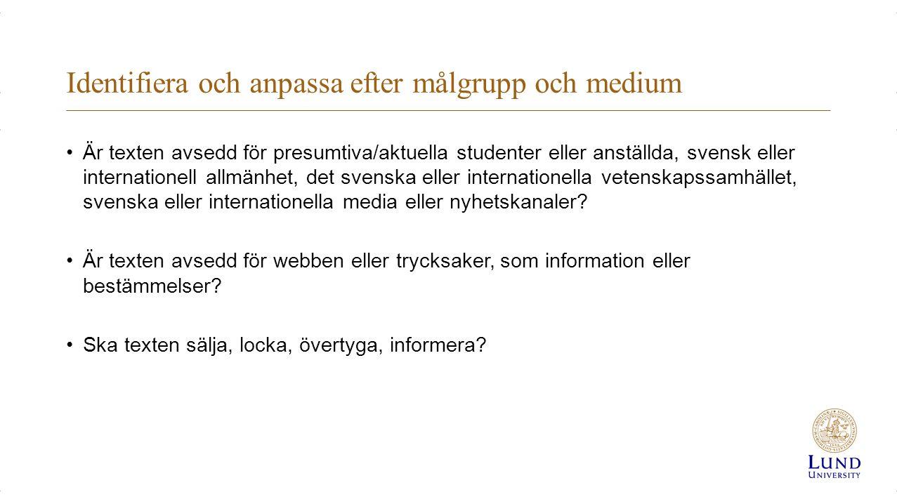 Identifiera och anpassa efter målgrupp och medium Är texten avsedd för presumtiva/aktuella studenter eller anställda, svensk eller internationell allmänhet, det svenska eller internationella vetenskapssamhället, svenska eller internationella media eller nyhetskanaler.