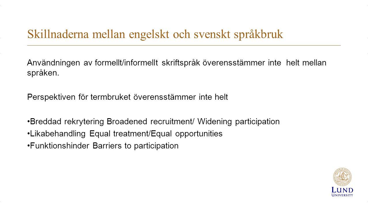 Skillnaderna mellan engelskt och svenskt språkbruk Användningen av formellt/informellt skriftspråk överensstämmer inte helt mellan språken.