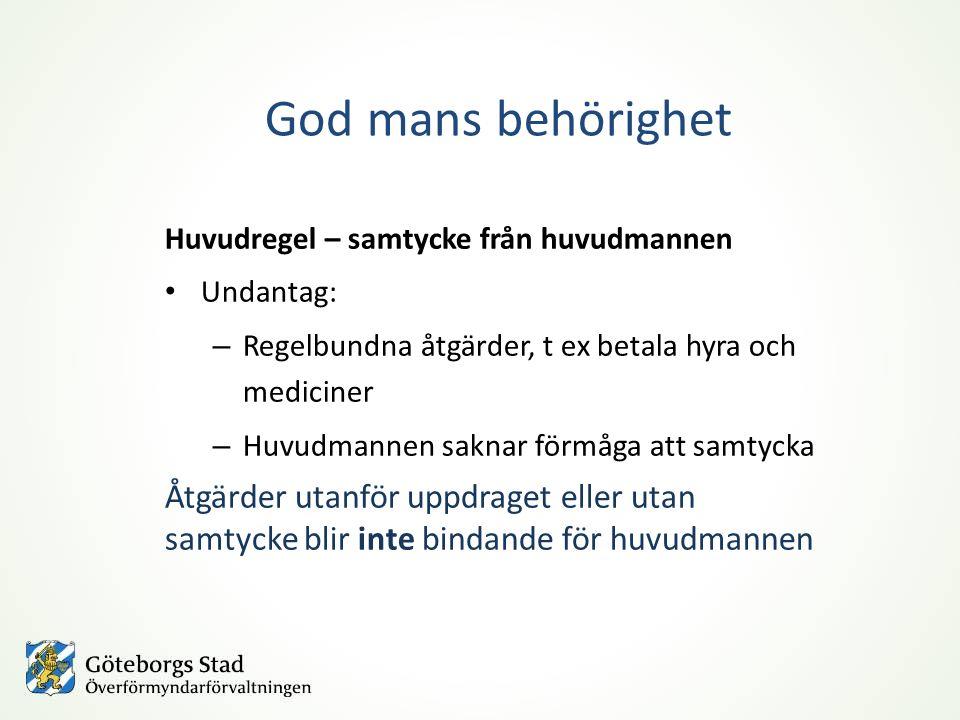 God mans behörighet Huvudregel – samtycke från huvudmannen Undantag: – Regelbundna åtgärder, t ex betala hyra och mediciner – Huvudmannen saknar förmå