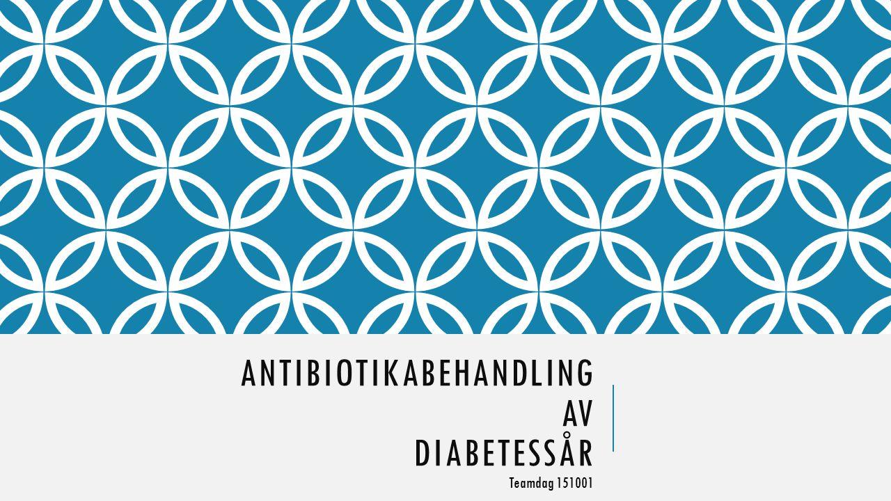 ANTIBIOTIKABEHANDLING AV DIABETESSÅR Teamdag 151001