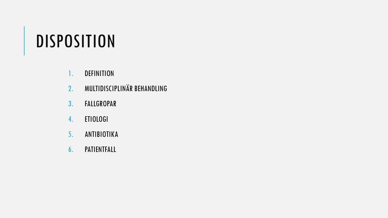 DISPOSITION 1.DEFINITION 2.MULTIDISCIPLINÄR BEHANDLING 3.FALLGROPAR 4.ETIOLOGI 5.ANTIBIOTIKA 6.PATIENTFALL