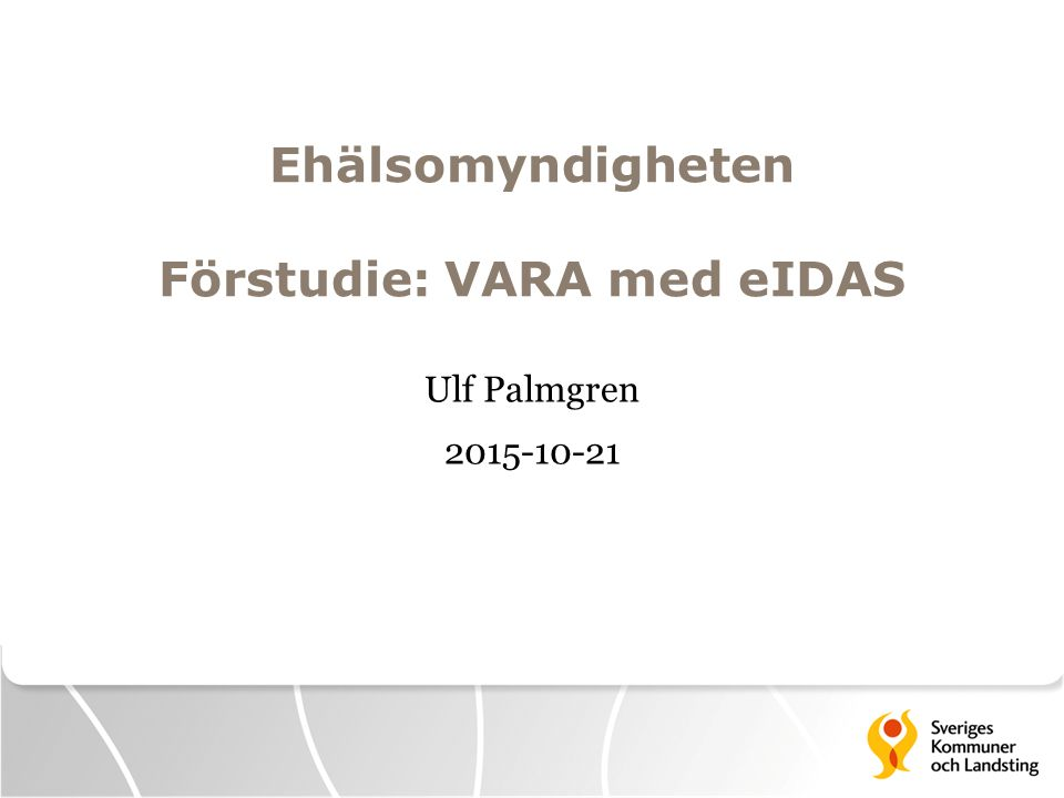 Ehälsomyndigheten Förstudie: VARA med eIDAS Ulf Palmgren 2015-10-21