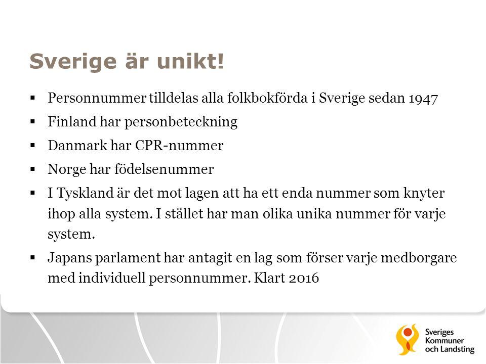 Sverige är unikt!  Personnummer tilldelas alla folkbokförda i Sverige sedan 1947  Finland har personbeteckning  Danmark har CPR-nummer  Norge har