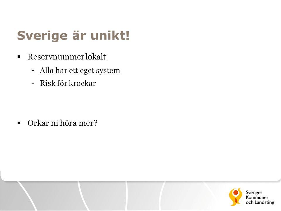 Sverige är unikt!  Reservnummer lokalt - Alla har ett eget system - Risk för krockar  Orkar ni höra mer?