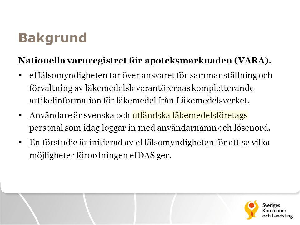 Bakgrund Nationella varuregistret för apoteksmarknaden (VARA).  eHälsomyndigheten tar över ansvaret för sammanställning och förvaltning av läkemedels
