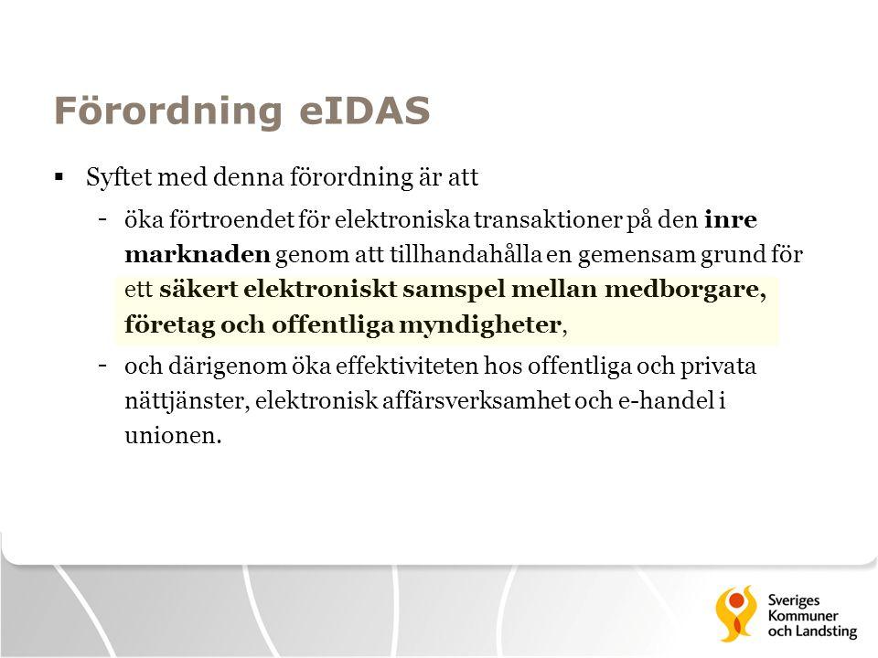 Förordning eIDAS  Syftet med denna förordning är att - öka förtroendet för elektroniska transaktioner på den inre marknaden genom att tillhandahålla