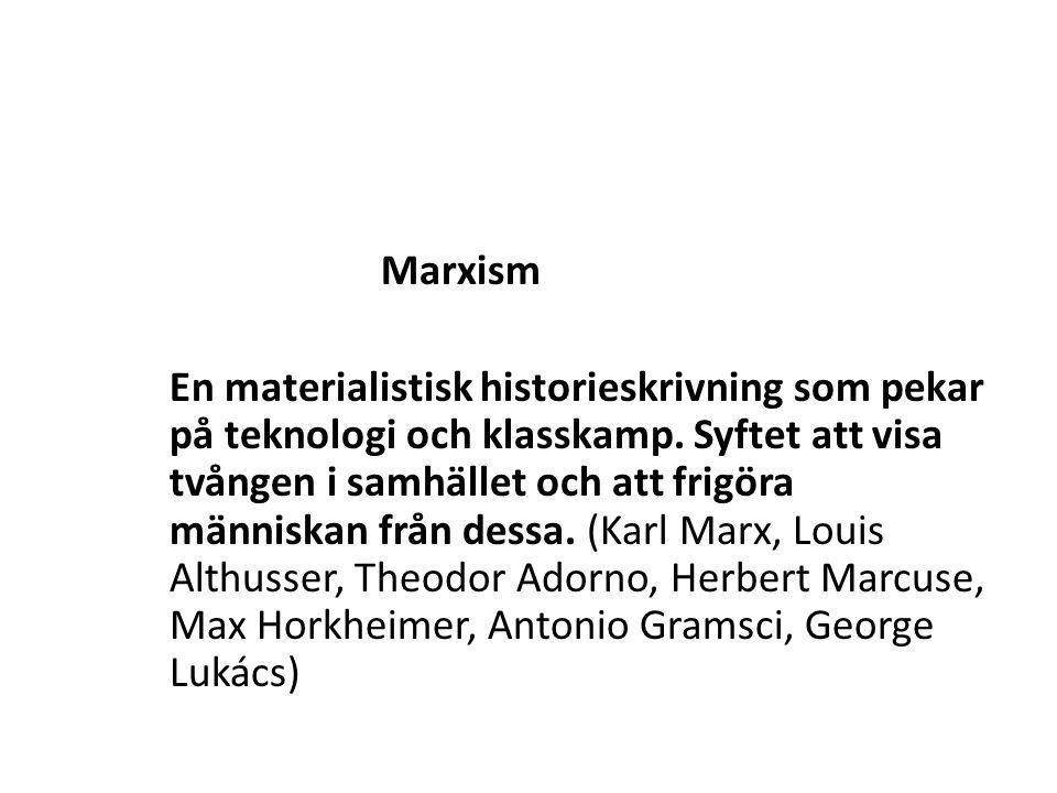 Marxism En materialistisk historieskrivning som pekar på teknologi och klasskamp.
