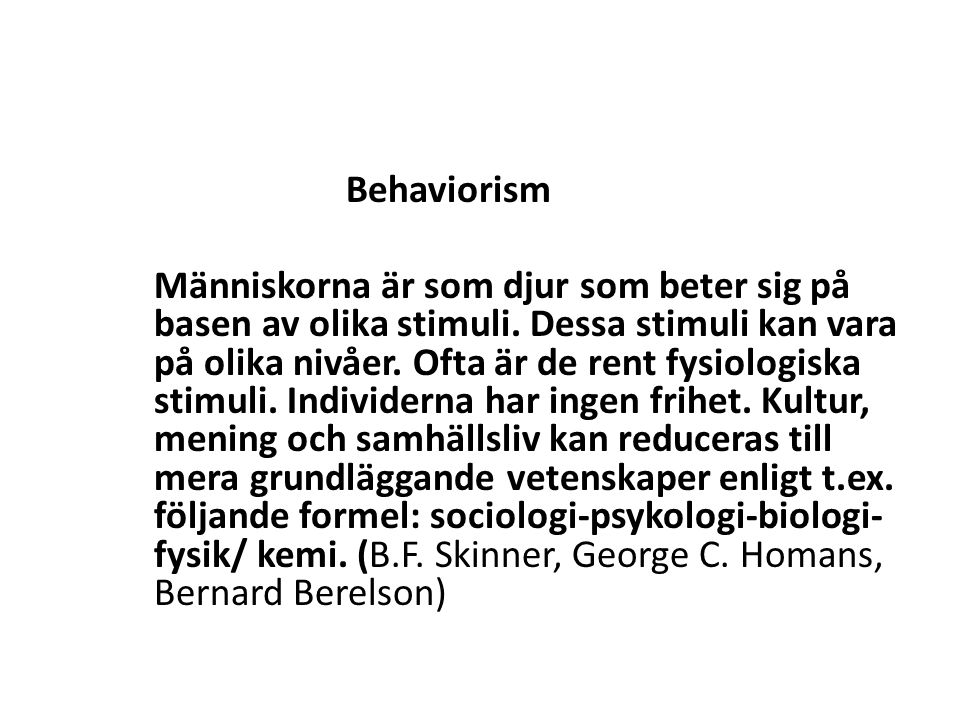 Behaviorism Människorna är som djur som beter sig på basen av olika stimuli.