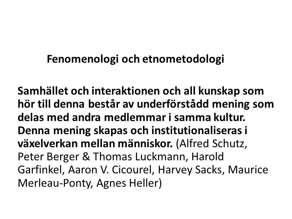 Fenomenologi och etnometodologi Samhället och interaktionen och all kunskap som hör till denna består av underförstådd mening som delas med andra medlemmar i samma kultur.