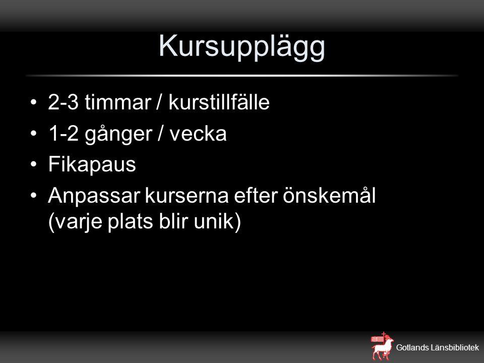 Gotlands Länsbibliotek Kursupplägg 2-3 timmar / kurstillfälle 1-2 gånger / vecka Fikapaus Anpassar kurserna efter önskemål (varje plats blir unik)