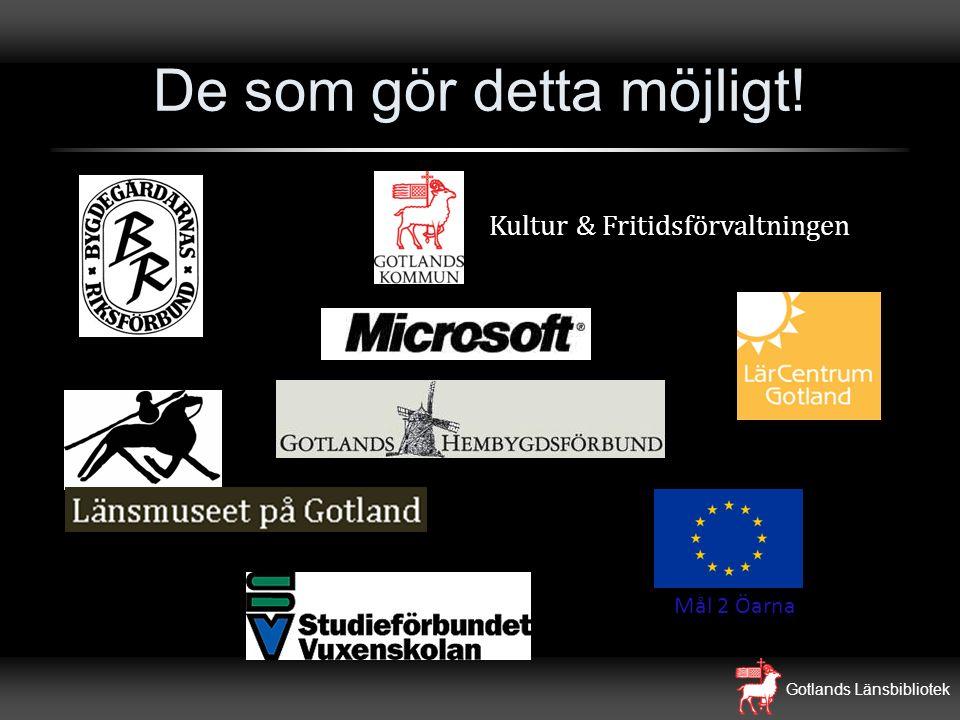 Gotlands Länsbibliotek De som gör detta möjligt! Mål 2 Öarna Kultur & Fritidsförvaltningen