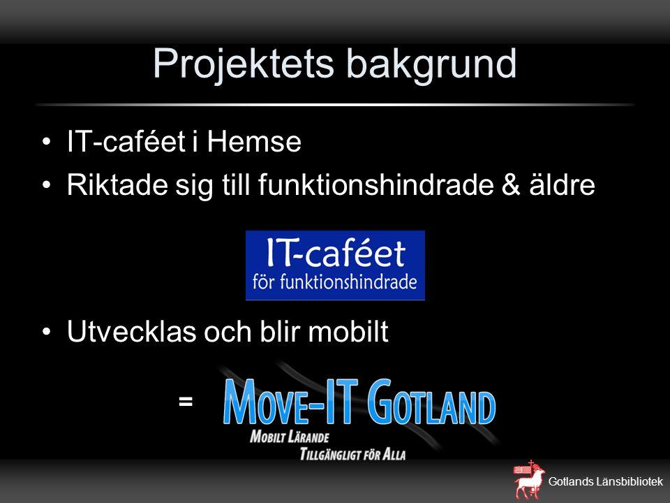 Gotlands Länsbibliotek Projektets bakgrund IT-caféet i Hemse Riktade sig till funktionshindrade & äldre Utvecklas och blir mobilt =