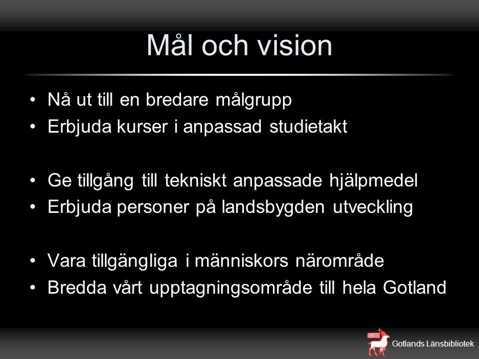 Gotlands Länsbibliotek Mål och vision Nå ut till en bredare målgrupp Erbjuda kurser i anpassad studietakt Ge tillgång till tekniskt anpassade hjälpmed
