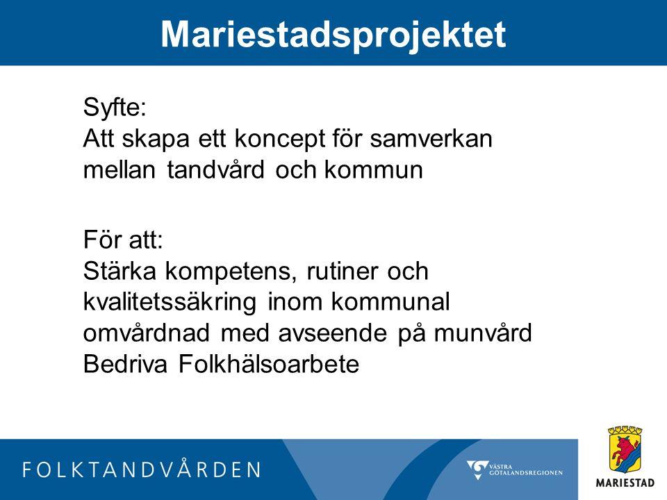 Mariestadsprojektet Syfte: Att skapa ett koncept för samverkan mellan tandvård och kommun För att: Stärka kompetens, rutiner och kvalitetssäkring inom