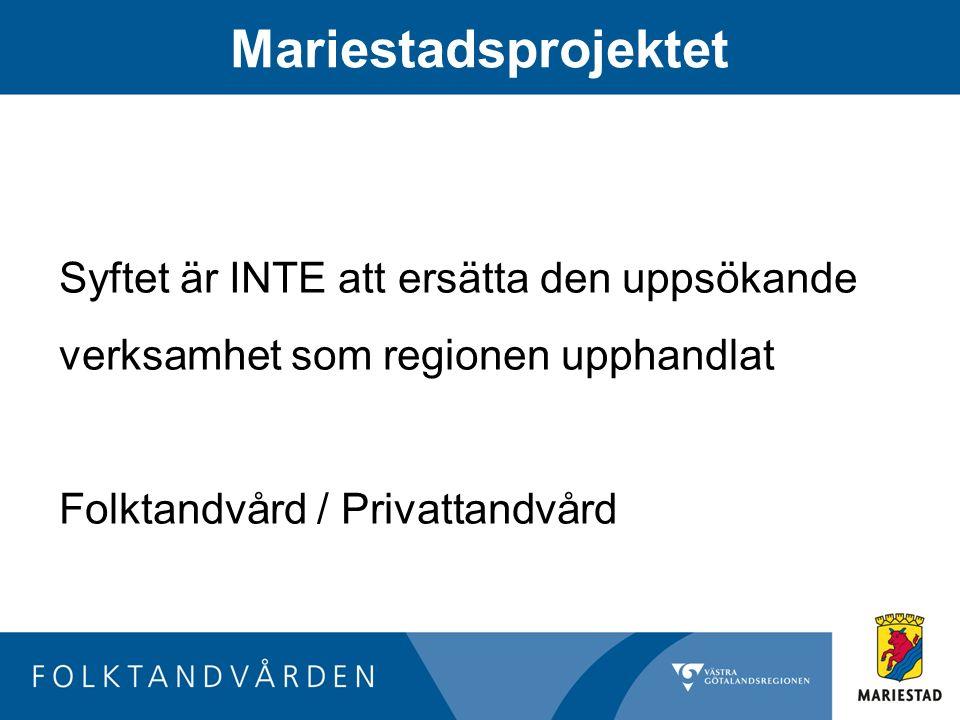 Mariestadsprojektet Syftet är INTE att ersätta den uppsökande verksamhet som regionen upphandlat Folktandvård / Privattandvård