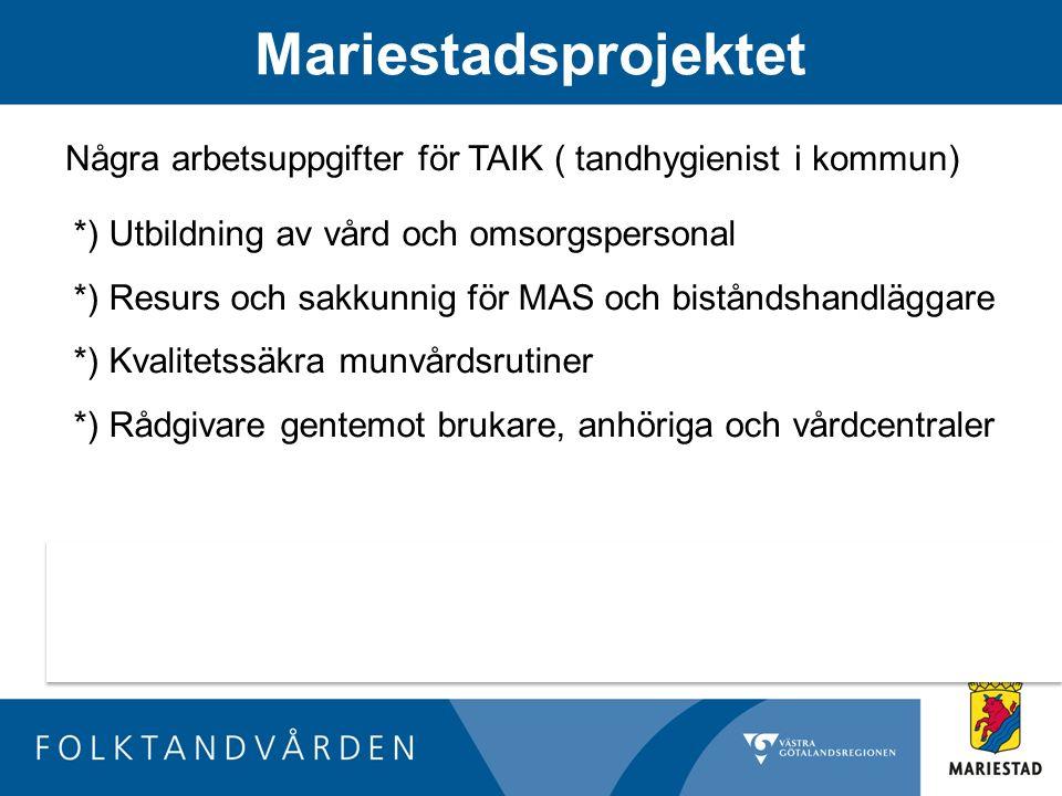 Mariestadsprojektet Några arbetsuppgifter för TAIK ( tandhygienist i kommun) *) Utbildning av vård och omsorgspersonal *) Resurs och sakkunnig för MAS