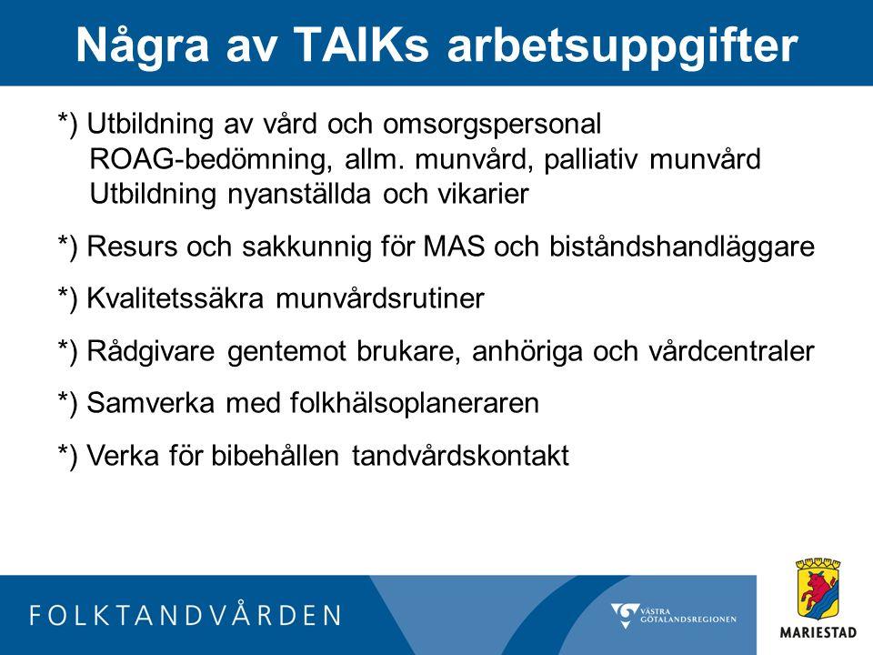 Några av TAIKs arbetsuppgifter *) Utbildning av vård och omsorgspersonal ROAG-bedömning, allm. munvård, palliativ munvård Utbildning nyanställda och v