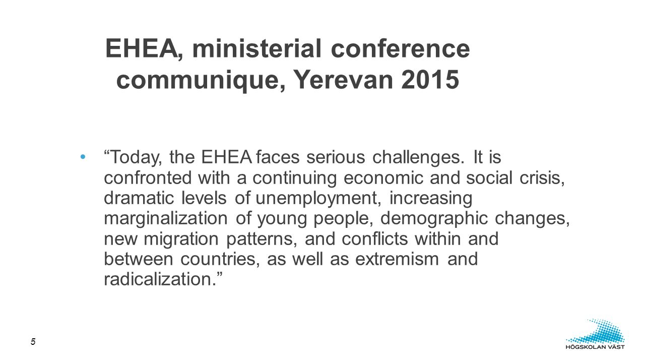 We will support higher education institutions in enhancing their efforts to promote intercultural understanding, critical thinking, political and religious tolerance, gender equality, and democratic and civic values, in order to strengthen European and global citizenship and lay the foundations for inclusive societies EHEA, ministerial conference communique, Yerevan 2015 6