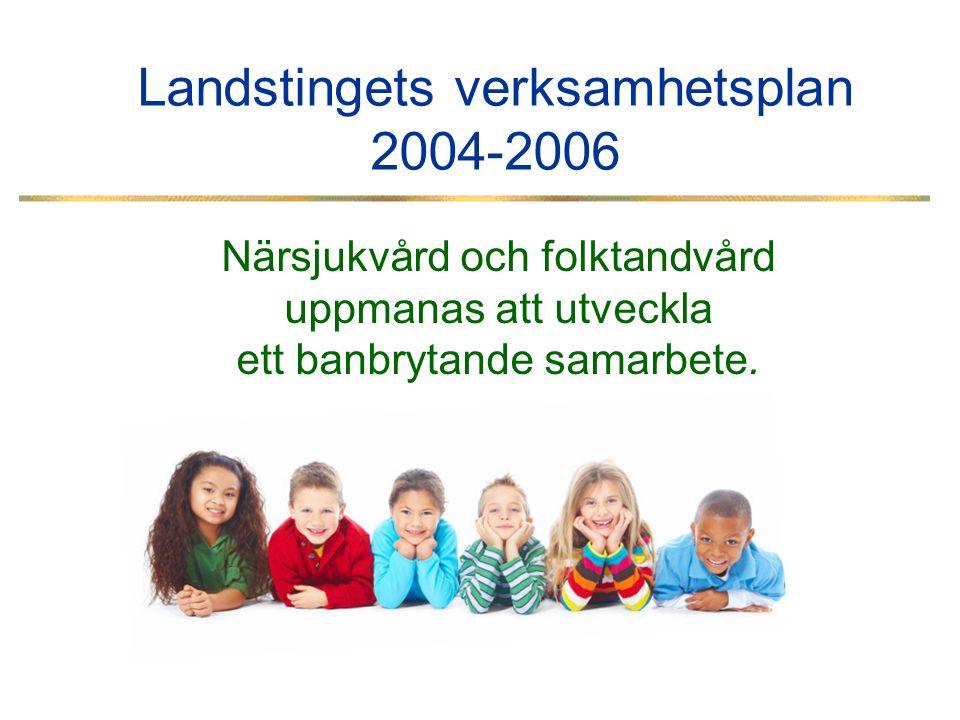 Närsjukvård och folktandvård uppmanas att utveckla ett banbrytande samarbete. Landstingets verksamhetsplan 2004-2006