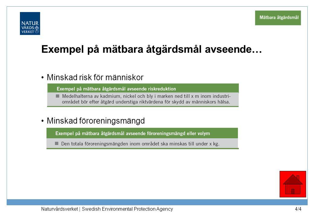 Exempel på mätbara åtgärdsmål avseende… Minskad risk för människor Minskad föroreningsmängd Naturvårdsverket | Swedish Environmental Protection Agency 4/4