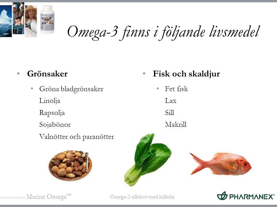Marine Omega ™ Omega-3-tillskott med krillolja Omega-3 finns i följande livsmedel Grönsaker Gröna bladgrönsaker Linolja Rapsolja Sojabönor Valnötter o