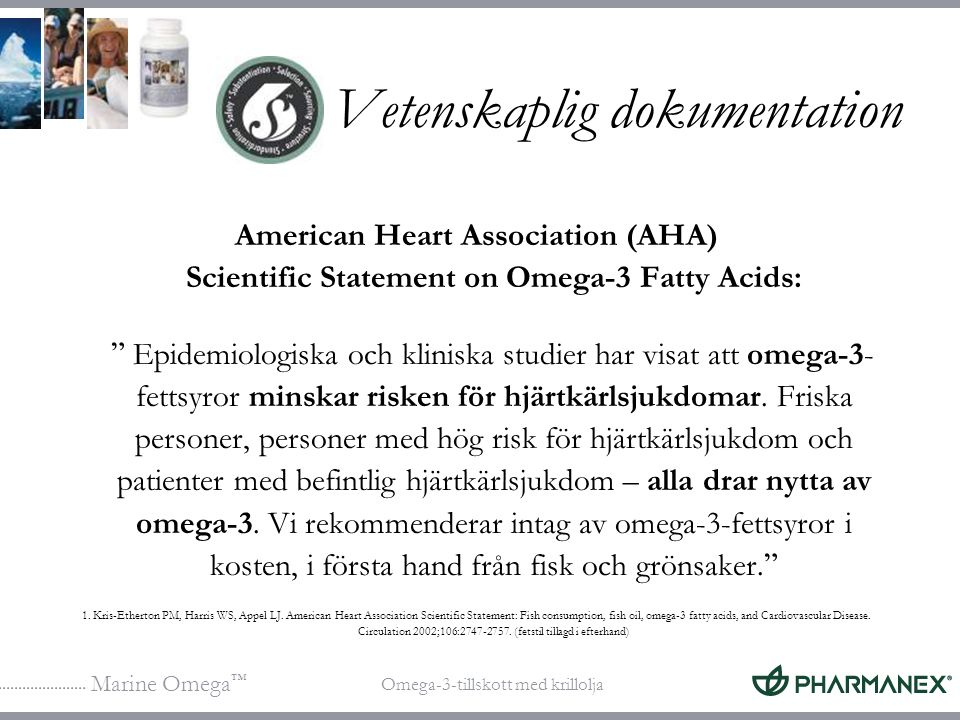 Marine Omega ™ Omega-3-tillskott med krillolja American Heart Association (AHA) Scientific Statement on Omega-3 Fatty Acids: Epidemiologiska och kliniska studier har visat att omega-3- fettsyror minskar risken för hjärtkärlsjukdomar.