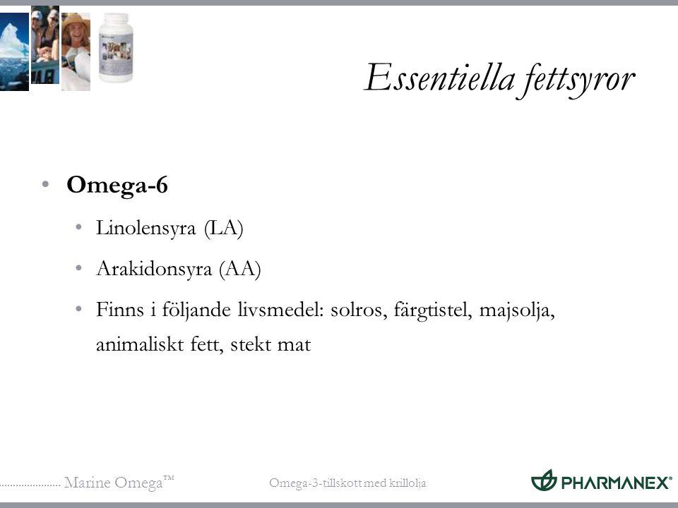 Marine Omega ™ Omega-3-tillskott med krillolja Essentiella fettsyror Omega-6 Linolensyra (LA) Arakidonsyra (AA) Finns i följande livsmedel: solros, fä