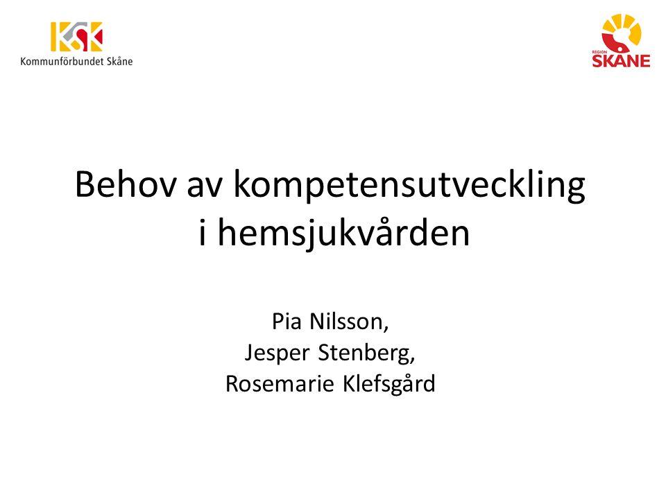 Behov av kompetensutveckling i hemsjukvården Pia Nilsson, Jesper Stenberg, Rosemarie Klefsgård